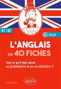 L'anglais en 40 fiches : tout ce qu'il faut savoir en grammaire et en vocabulaire : A1-A2
