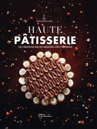 Haute pâtisserie : 100 créations par les meilleurs chefs pâtissiers