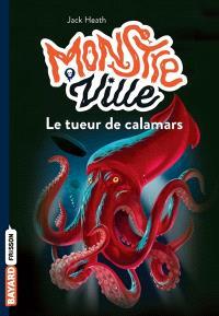 Monstre ville. Volume 4, Le tueur de calamars