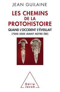 Les chemins de la protohistoire : quand l'Occident s'éveillait, 7000-2000 avant notre ère
