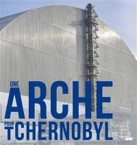 Une arche pour Tchernobyl