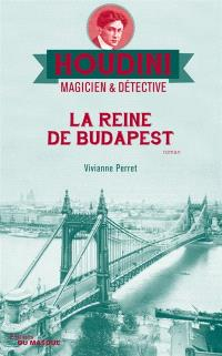 Houdini, magicien & détective. Volume 3, La reine de Budapest
