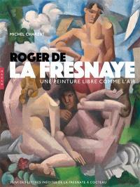 Roger de La Fresnaye : une peinture libre comme l'air : suivi des lettres inédites de La Fresnaye à Cocteau
