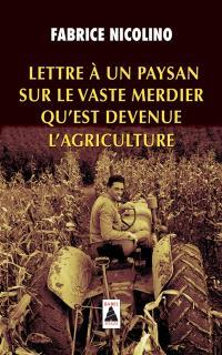 Lettre à un paysan sur le vaste merdier qu'est devenue l'agriculture : essai