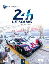 24 h Le Mans : 85e édition : le livre officiel de la plus grande course d'endurance autour du monde, 17-18 juin 2017 mythique
