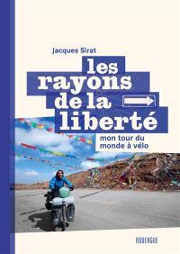 Les rayons de la liberté : mon tour du monde à vélo