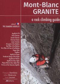 Mont-Blanc granite : a rock climbing guide. Volume 2, The Chamonix Aiguilles