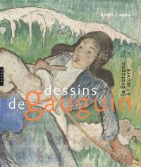 Dessins de Gauguin : la Bretagne à l'oeuvre