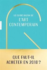 Le guide Hazan de l'art contemporain : 2018