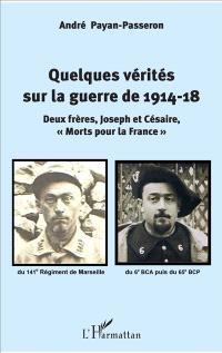 Quelques vérités sur la guerre de 1914-18 : deux frères, Joseph et Césaire, morts pour la France