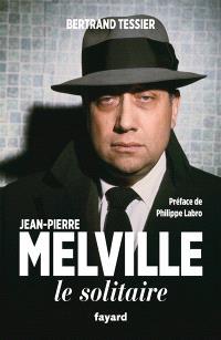 Jean-Pierre Melville : le solitaire