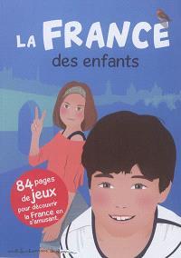 La France des enfants : 84 pages de jeux pour découvrir la France en s'amusant