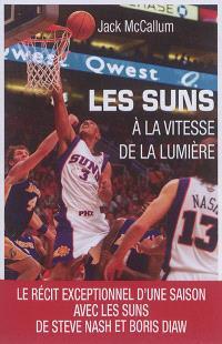 Les Suns : à la vitesse de la lumière : le récit exceptionnel d'une saison avec les Suns de Steve Nash et Boris Diaw