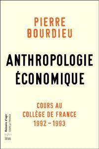 Anthropologie économique : cours au Collège de France, 1992-1993