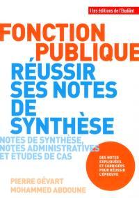 Fonction publique : réussir ses notes de synthèse : notes de synthèse, notes administratives et études de cas