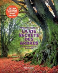 La vie secrète des arbres : édition intégrale illustrée