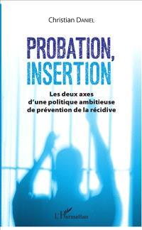 Probation, insertion : les deux axes d'une politique ambitieuse de prévention de la récidive