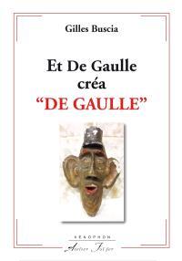 Et De Gaulle créa De Gaulle