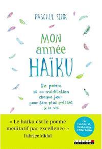 Mon année haïku : un poème et sa méditation chaque jour pour être plus présent à la vie