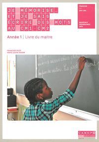 Je mémorise... et je sais écrire des mots au CM1-CM2, français, année 1 : livre du maître : nouveaux programmes 2016