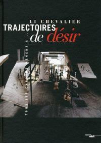 Li Chevalier, trajectoires de désir : tous les chemins mènent à...