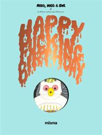 Megg, Mogg and Owl, Happy fucking birthday