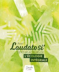 Avec Laudato si' devenir acteurs de l'écologie intégrale