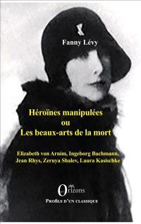 Héroïnes manipulées ou Les beaux arts de la mort : Elizabeth von Arnim, Ingeborg Bachmann, Jean Rhys, Zeruya Shalev, Laura Kasischke