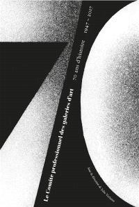Le Comité professionnel des galeries d'art : 70 ans d'histoire : 1947-2017