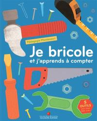 Je bricole et j'apprends à compter : pédagogie Montessori : 5 outils pour visser, taper, scier...