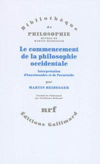 Le commencement de la philosophie occidentale : interprétation d'Anaximandre et de Parménide