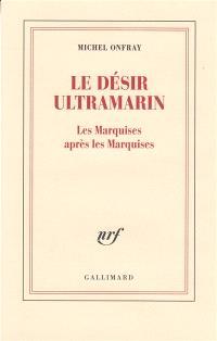 Le désir ultramarin : les Marquises après les Marquises