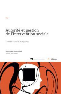 Autorité et gestion de l'intervention sociale : entre servitude et actepouvoir