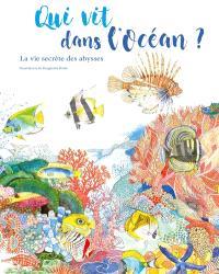 Qui vit dans l'océan ? : la vie secrète des abysses