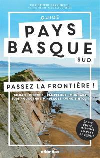 Guide Pays basque sud : passez la frontière ! : Bilbao, Pintxos, Pampelune, Mundaka, surf, Guggenheim, plages, vino tinto...