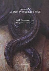 Aleijadinho : le Brésil est un sculpteur métis