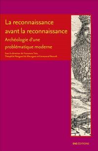 La reconnaissance avant la reconnaissance : archéologie d'une problématique moderne