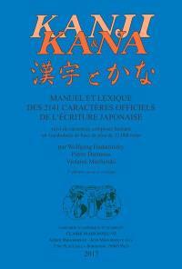 Kanji & kana : manuel et lexique des 2.141 caractères officiels de l'écriture japonaise : suivi de caractères composés formant un vocabulaire de base de plus de 12.000 mots