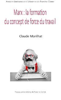 Marx, la formation du concept de force de travail : l'économie politique et sa critique