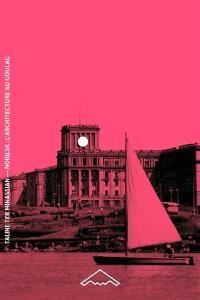 Norilsk : l'architecture au goulag : histoire caucasienne de la ville polaire soviétique