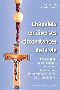 Chapelets en diverses circonstances de la vie : pour la paix, la bénédiction, la protection, la libération, les victoires sur le mal et les ministères