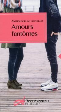 Amours fantômes : anthologie de nouvelles