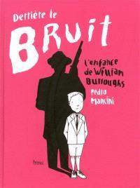 Derrière le bruit, l'enfance de William Burroughs