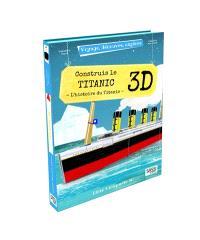Voyage, découvre, explore, Construis le Titanic 3D : l'histoire du Titanic