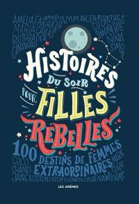 Histoires du soir pour filles rebelles, 100 destins de femmes extraordinaires