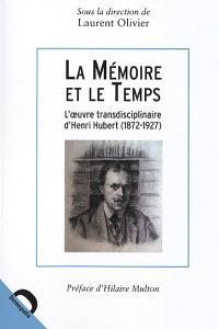 La mémoire et le temps : l'oeuvre transdisciplinaire d'Henri Hubert (1872-1927)