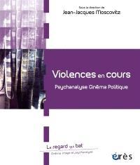 Violences en cours : psychanalyse, cinéma, politique