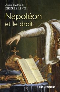 Napoléon et le droit : droit et justice sous le Consulat et l'Empire : actes du colloque de La Roche-sur-Yon, 14-16 mars 2017