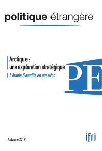 Politique étrangère. n° 3 (2017), Arctique : une exploration stratégique