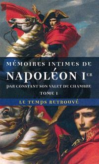 Mémoires intimes de Napoléon Ier, par Constant son valet de chambre. Volume 1